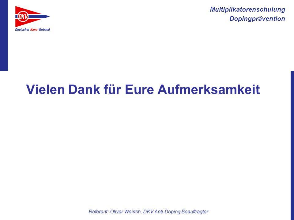 Multiplikatorenschulung Dopingprävention Referent: Oliver Weirich, DKV Anti-Doping Beauftragter Vielen Dank für Eure Aufmerksamkeit