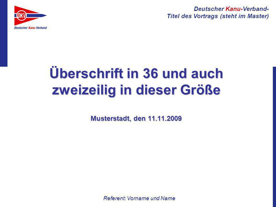 Deutscher Kanu-Verband- Titel des Vortrags (steht im Master) Referent: Vorname und Name Überschrift in 36 und auch zweizeilig in dieser Größe Musterst