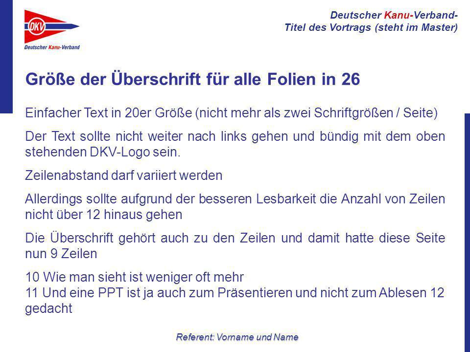 Deutscher Kanu-Verband- Titel des Vortrags (steht im Master) Referent: Vorname und Name Größe der Überschrift für alle Folien in 26 Einfacher Text in