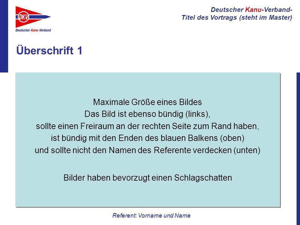 Deutscher Kanu-Verband- Titel des Vortrags (steht im Master) Referent: Vorname und Name Überschrift 1 Maximale Größe eines Bildes Das Bild ist ebenso