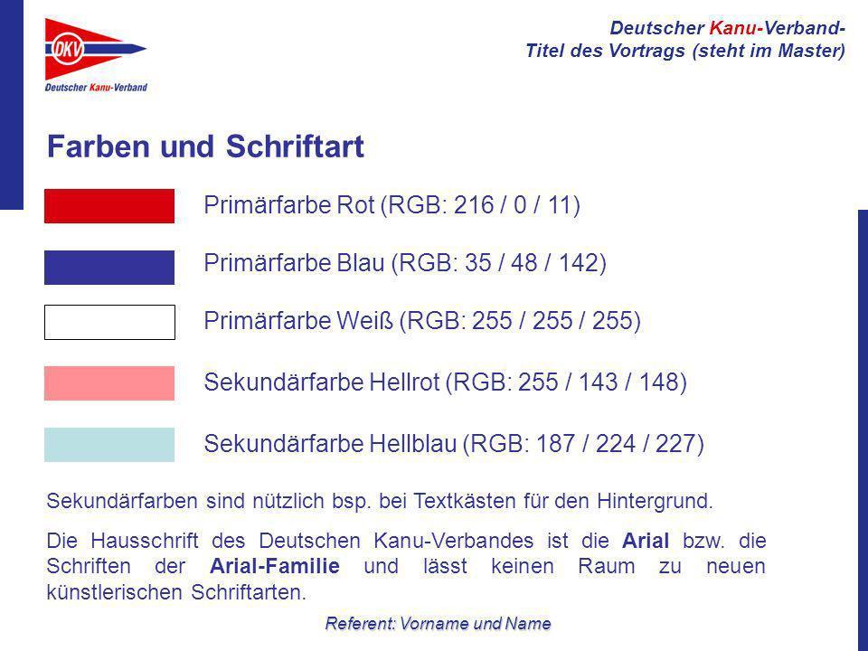 Deutscher Kanu-Verband- Titel des Vortrags (steht im Master) Referent: Vorname und Name Farben und Schriftart Primärfarbe Rot (RGB: 216 / 0 / 11) Prim