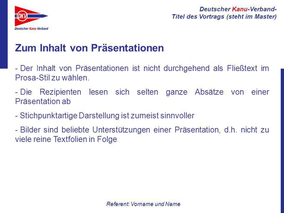 Deutscher Kanu-Verband- Titel des Vortrags (steht im Master) Referent: Vorname und Name Zum Inhalt von Präsentationen - Der Inhalt von Präsentationen