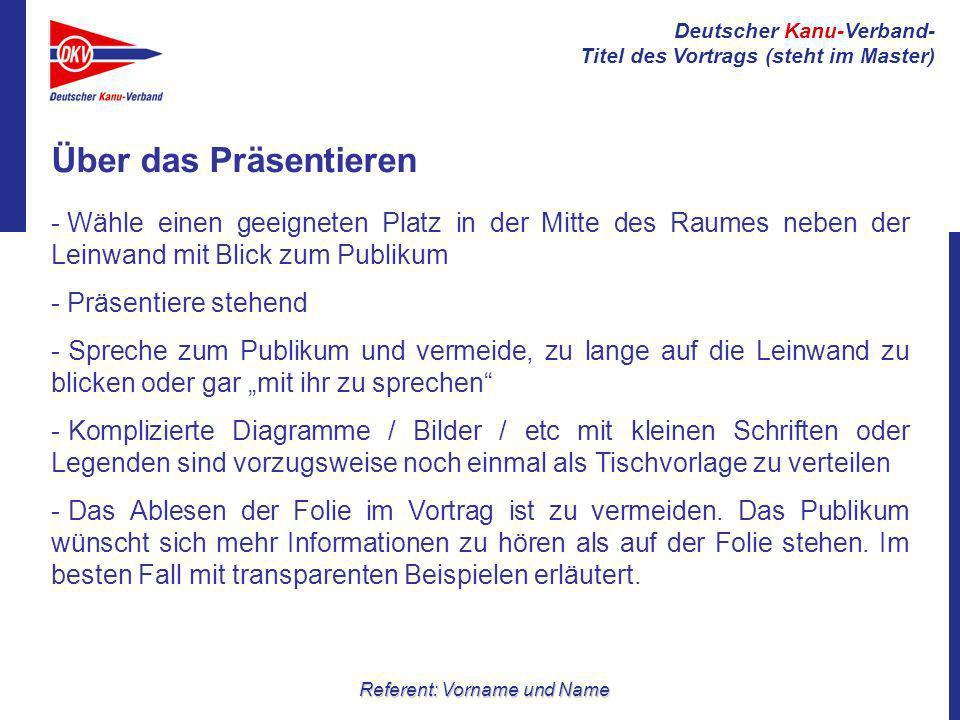 Deutscher Kanu-Verband- Titel des Vortrags (steht im Master) Referent: Vorname und Name Über das Präsentieren - Wähle einen geeigneten Platz in der Mi