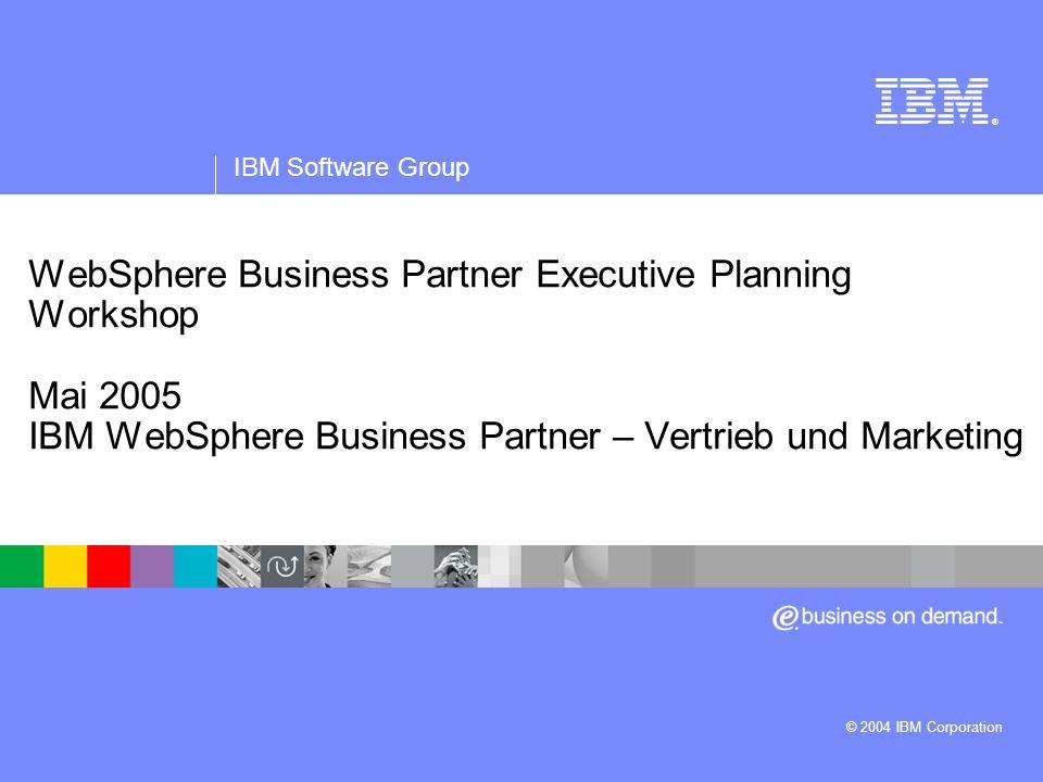 IBM Software Group | WebSphere-Software ® WebSphere Business Partner Executive Planning Workshop Mai 2005 IBM WebSphere Business Partner – Vertrieb un