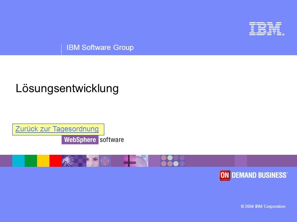 ® IBM Software Group © 2004 IBM Corporation Lösungsentwicklung Zurück zur Tagesordnung