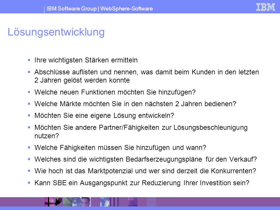 IBM Software Group | WebSphere-Software Lösungsentwicklung Ihre wichtigsten Stärken ermitteln Abschlüsse auflisten und nennen, was damit beim Kunden i
