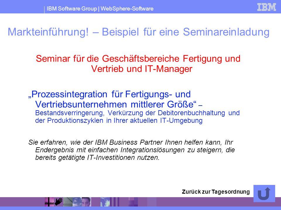 IBM Software Group | WebSphere-Software Markteinführung! – Beispiel für eine Seminareinladung Seminar für die Geschäftsbereiche Fertigung und Vertrieb