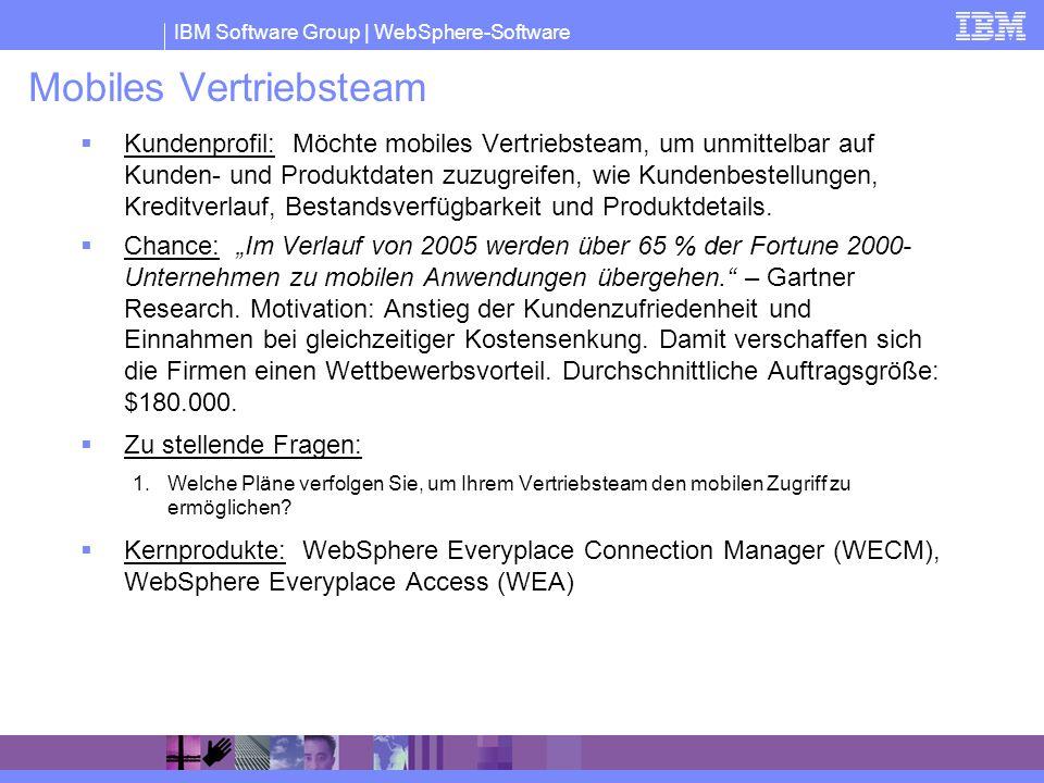 IBM Software Group | WebSphere-Software Mobiles Vertriebsteam Kundenprofil: Möchte mobiles Vertriebsteam, um unmittelbar auf Kunden- und Produktdaten
