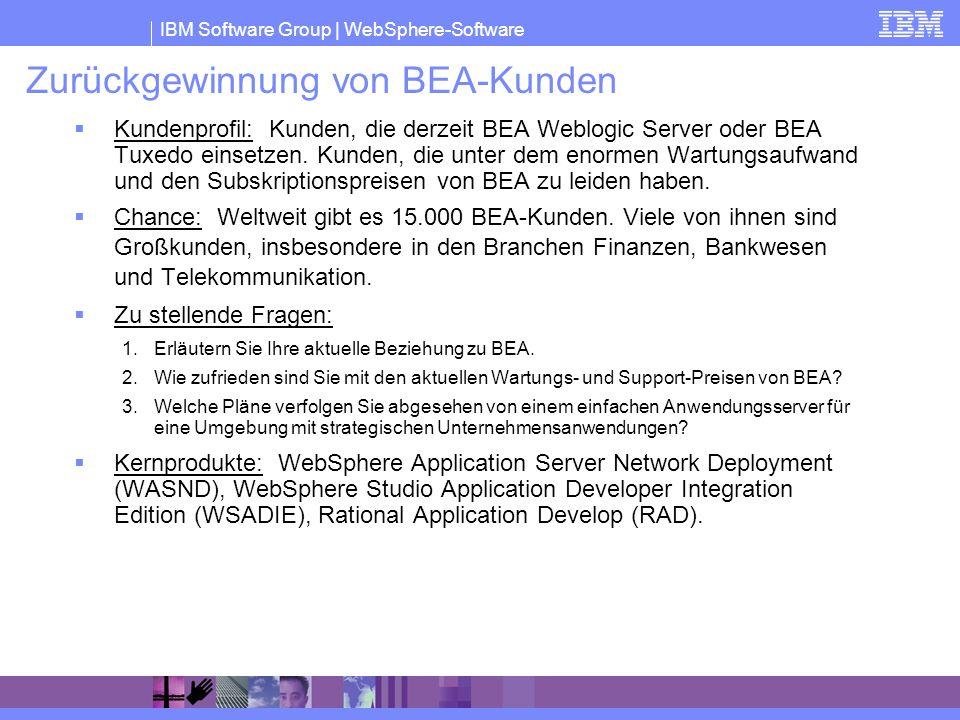 IBM Software Group | WebSphere-Software Zurückgewinnung von BEA-Kunden Kundenprofil: Kunden, die derzeit BEA Weblogic Server oder BEA Tuxedo einsetzen