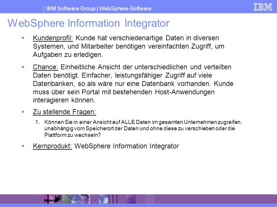 IBM Software Group | WebSphere-Software WebSphere Information Integrator Kundenprofil: Kunde hat verschiedenartige Daten in diversen Systemen, und Mit