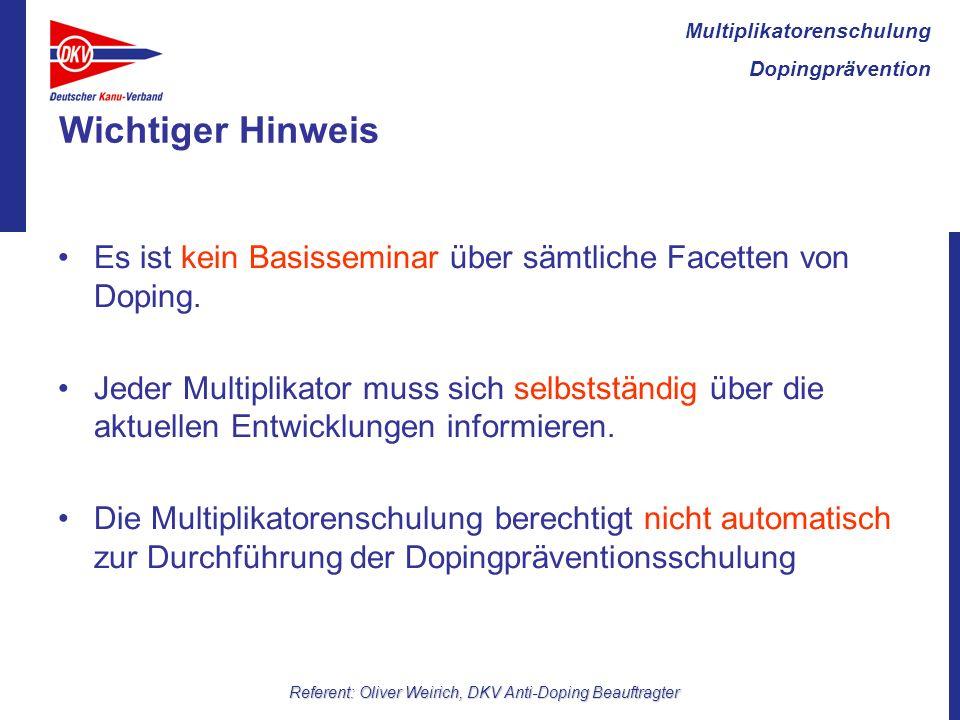 Multiplikatorenschulung Dopingprävention Referent: Oliver Weirich, DKV Anti-Doping Beauftragter Wichtiger Hinweis Es ist kein Basisseminar über sämtliche Facetten von Doping.