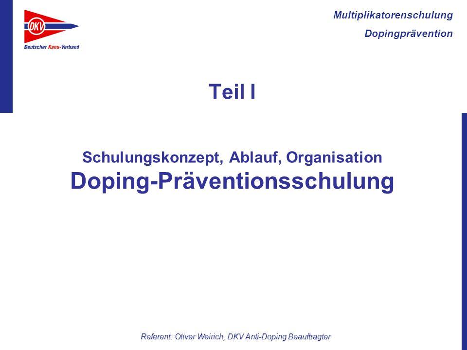 Multiplikatorenschulung Dopingprävention Referent: Oliver Weirich, DKV Anti-Doping Beauftragter Teil I Schulungskonzept, Ablauf, Organisation Doping-Präventionsschulung
