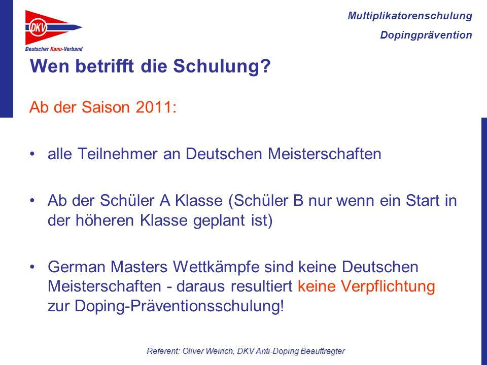 Multiplikatorenschulung Dopingprävention Referent: Oliver Weirich, DKV Anti-Doping Beauftragter Wen betrifft die Schulung.