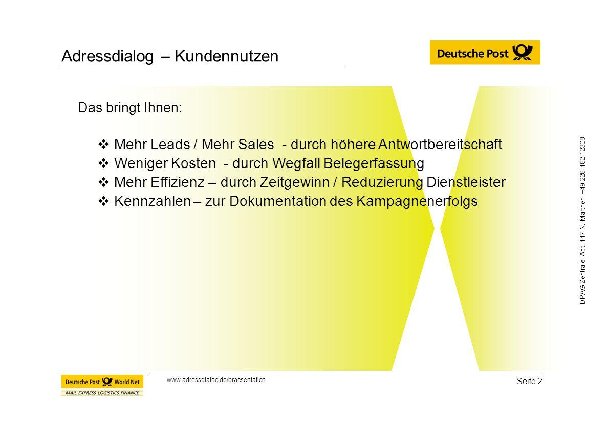 Seite 2 DPAG Zentrale Abt. 117 N. Marthen +49 228 182-12308 Adressdialog – Kundennutzen Das bringt Ihnen: Mehr Leads / Mehr Sales - durch höhere Antwo