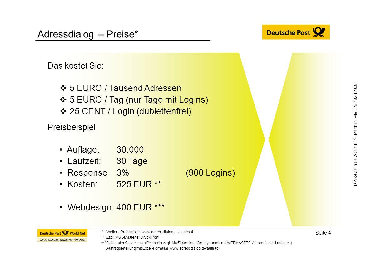 Seite 4 DPAG Zentrale Abt. 117 N. Marthen +49 228 182-12308 Adressdialog – Preise* Das kostet Sie: 5 EURO / Tausend Adressen 5 EURO / Tag (nur Tage mi