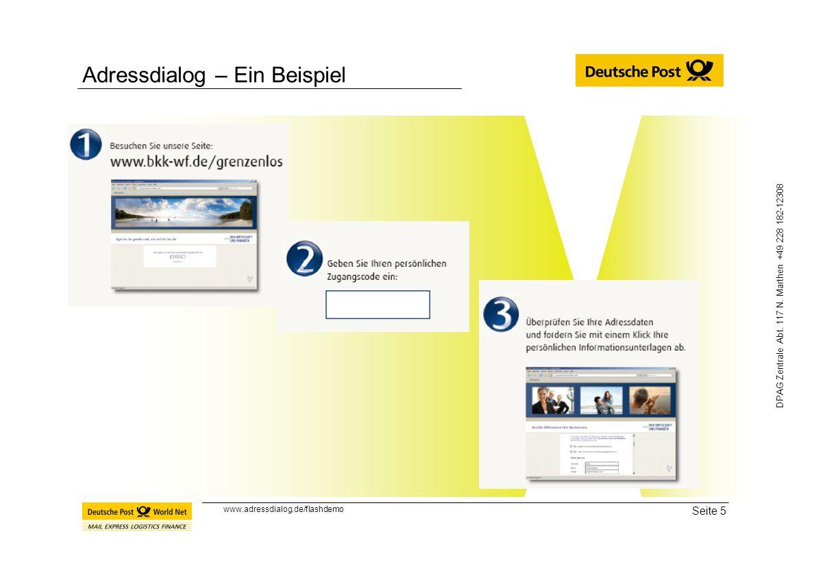 Seite 5 DPAG Zentrale Abt. 117 N. Marthen +49 228 182-12308 Adressdialog – Ein Beispiel www.adressdialog.de/flashdemo