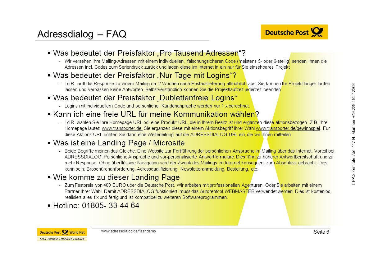 Seite 6 DPAG Zentrale Abt. 117 N. Marthen +49 228 182-12308 Adressdialog – FAQ Was bedeutet der Preisfaktor Pro Tausend Adressen? -Wir versehen Ihre M