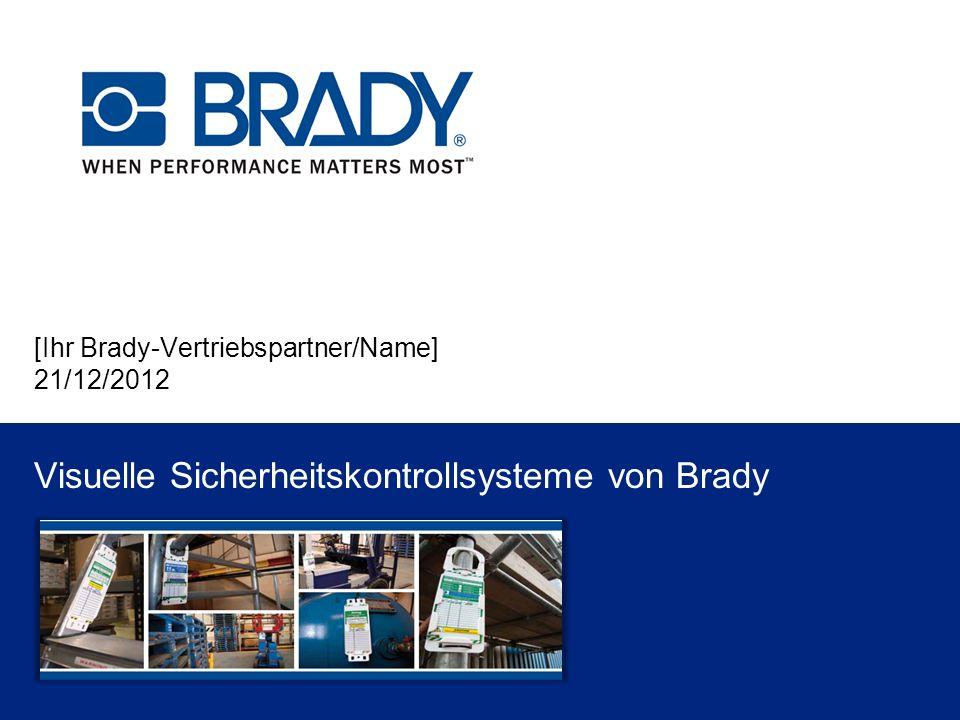 [Ihr Brady-Vertriebspartner/Name] 21/12/2012 Visuelle Sicherheitskontrollsysteme von Brady