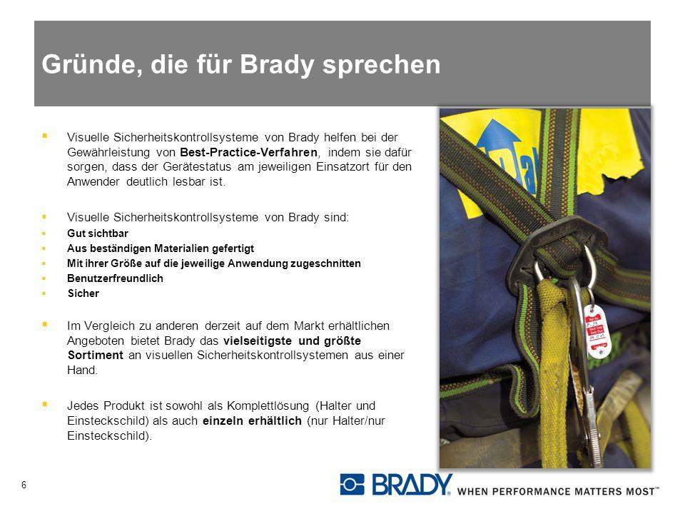 Gründe, die für Brady sprechen Visuelle Sicherheitskontrollsysteme von Brady helfen bei der Gewährleistung von Best-Practice-Verfahren, indem sie dafür sorgen, dass der Gerätestatus am jeweiligen Einsatzort für den Anwender deutlich lesbar ist.