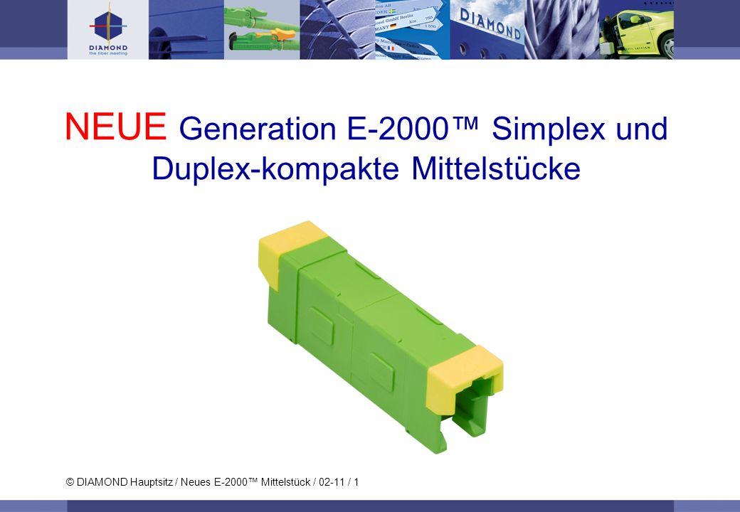 © DIAMOND Hauptsitz / Neues E-2000 Mittelstück / 02-11 / 1 NEUE Generation E-2000 Simplex und Duplex-kompakte Mittelstücke