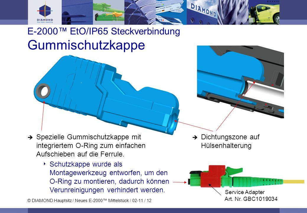 © DIAMOND Hauptsitz / Neues E-2000 Mittelstück / 02-11 / 12 E-2000 EtO/IP65 Steckverbindung Gummischutzkappe Dichtungszone auf Hülsenhalterung Speziel