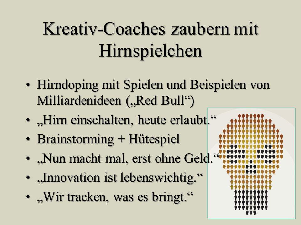 Kreativ-Coaches zaubern mit Hirnspielchen Hirndoping mit Spielen und Beispielen von Milliardenideen (Red Bull)Hirndoping mit Spielen und Beispielen vo