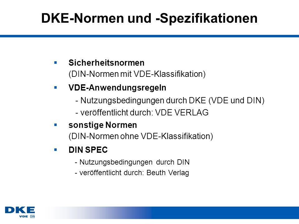 DKE-Normen und -Spezifikationen Sicherheitsnormen (DIN-Normen mit VDE-Klassifikation) VDE-Anwendungsregeln - Nutzungsbedingungen durch DKE (VDE und DI
