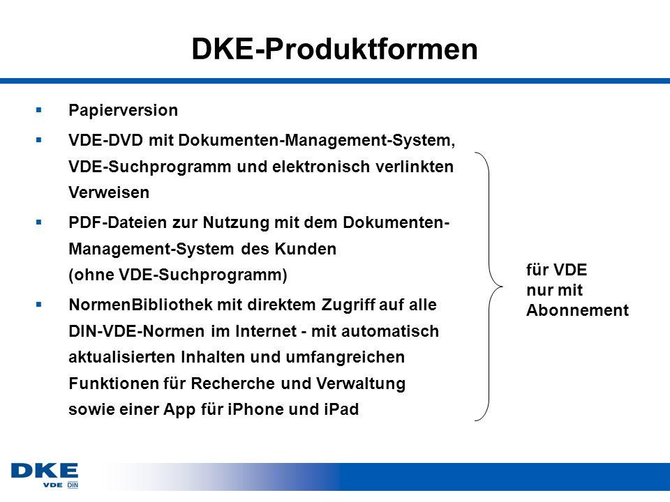 DKE-Produktformen Papierversion VDE-DVD mit Dokumenten-Management-System, VDE-Suchprogramm und elektronisch verlinkten Verweisen PDF-Dateien zur Nutzu