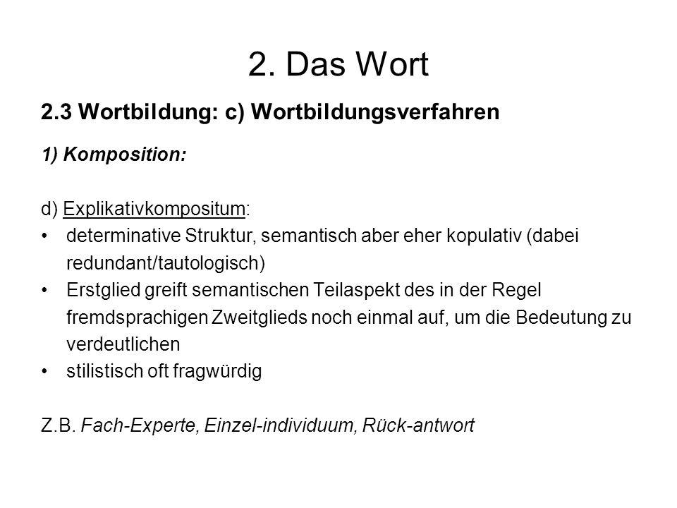 2. Das Wort 2.3 Wortbildung: c) Wortbildungsverfahren 1) Komposition: d) Explikativkompositum: determinative Struktur, semantisch aber eher kopulativ