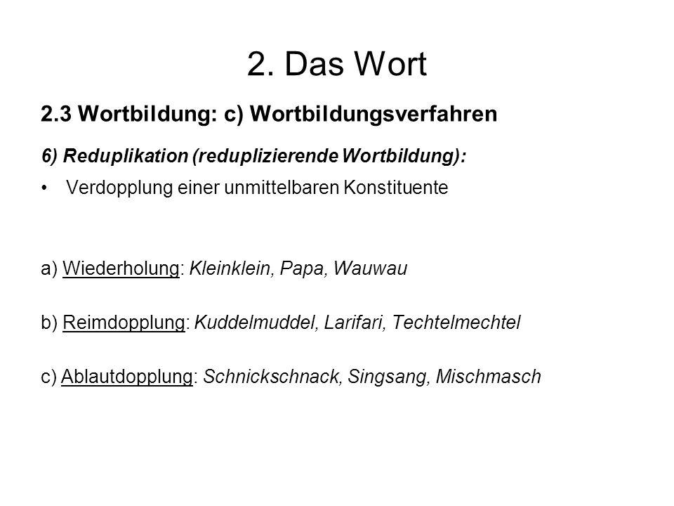 2. Das Wort 2.3 Wortbildung: c) Wortbildungsverfahren 6) Reduplikation (reduplizierende Wortbildung): Verdopplung einer unmittelbaren Konstituente a)