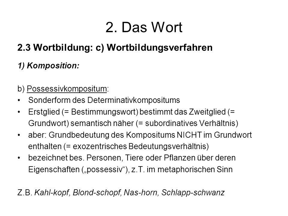 2. Das Wort 2.3 Wortbildung: c) Wortbildungsverfahren 1) Komposition: b) Possessivkompositum: Sonderform des Determinativkompositums Erstglied (= Best