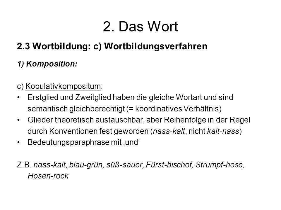 2. Das Wort 2.3 Wortbildung: c) Wortbildungsverfahren 1) Komposition: c) Kopulativkompositum: Erstglied und Zweitglied haben die gleiche Wortart und s