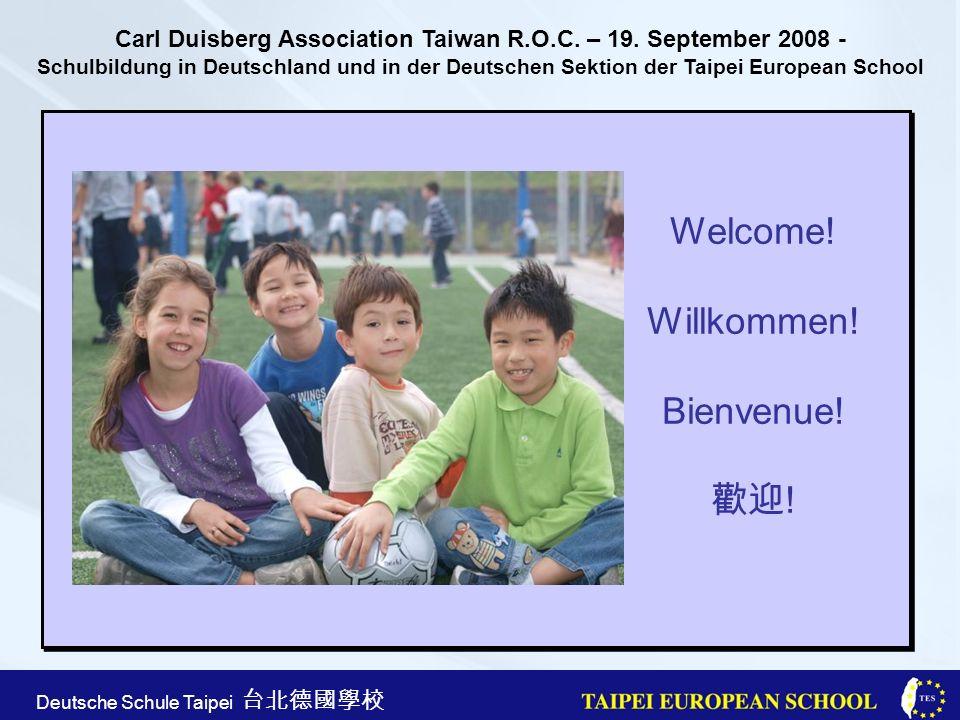 Taipei European School Apr. 21st, 2005 Deutsche Schule Taipei Welcome! Willkommen! Bienvenue! ! Carl Duisberg Association Taiwan R.O.C. – 19. Septembe