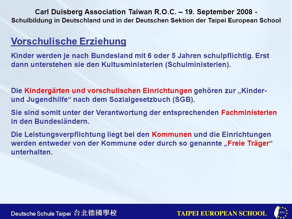 Taipei European School Apr. 21st, 2005 Deutsche Schule Taipei Vorschulische Erziehung Kinder werden je nach Bundesland mit 6 oder 5 Jahren schulpflich