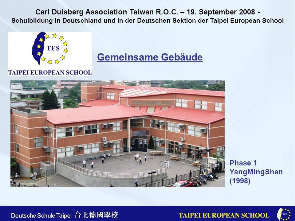 Taipei European School Apr. 21st, 2005 Deutsche Schule Taipei Gemeinsame Gebäude Phase 1 YangMingShan (1998) Carl Duisberg Association Taiwan R.O.C. –