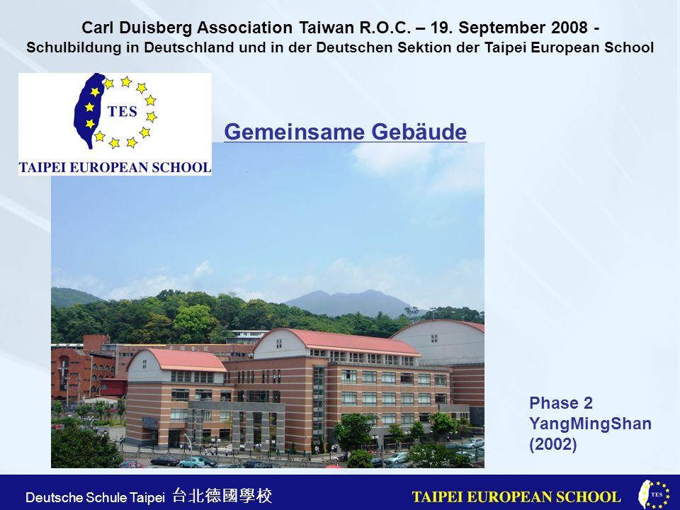 Taipei European School Apr. 21st, 2005 Deutsche Schule Taipei Gemeinsame Gebäude Phase 2 YangMingShan (2002) Carl Duisberg Association Taiwan R.O.C. –