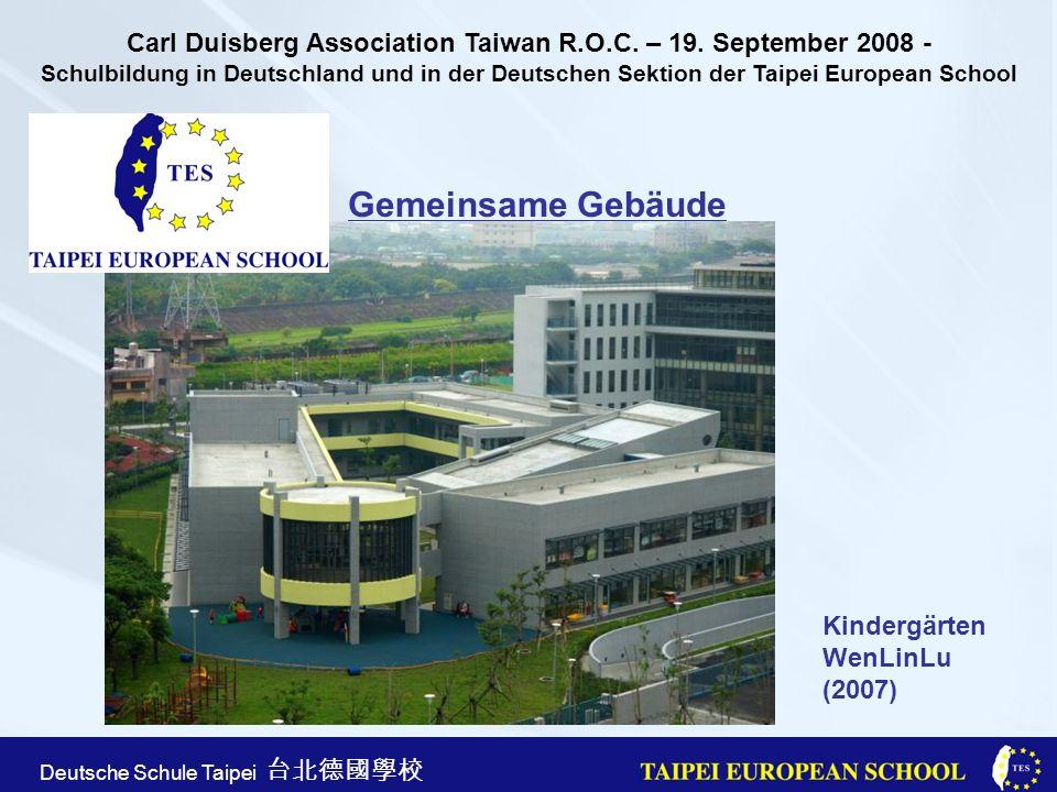 Taipei European School Apr. 21st, 2005 Deutsche Schule Taipei Gemeinsame Gebäude Kindergärten WenLinLu (2007) Carl Duisberg Association Taiwan R.O.C.