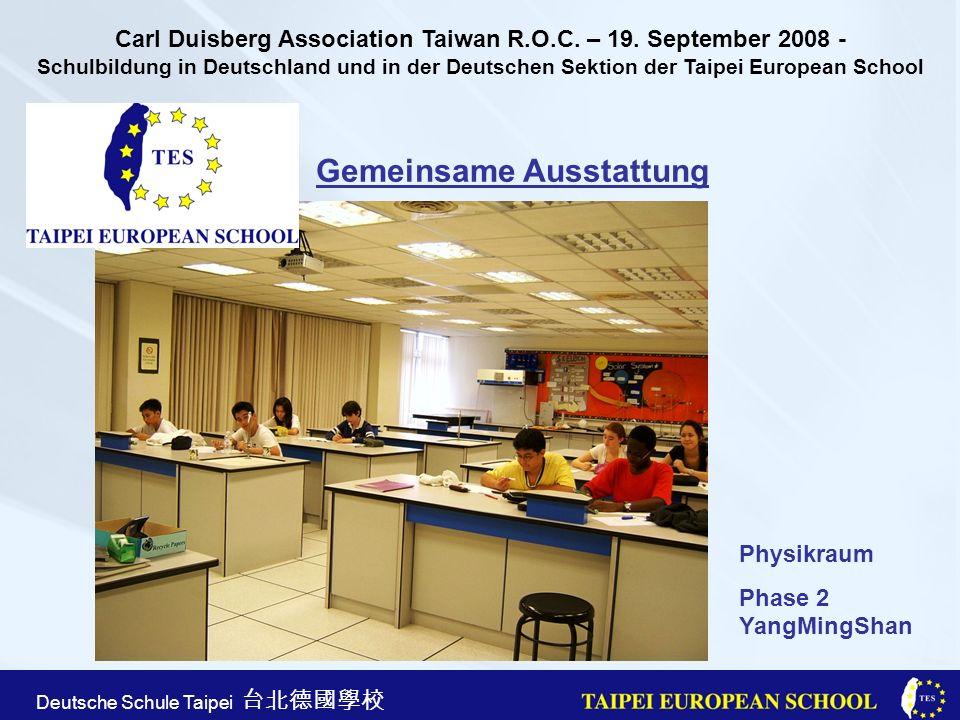 Taipei European School Apr. 21st, 2005 Deutsche Schule Taipei Gemeinsame Ausstattung Physikraum Phase 2 YangMingShan Carl Duisberg Association Taiwan