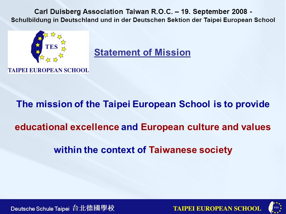 Taipei European School Apr. 21st, 2005 Deutsche Schule Taipei Statement of Mission The mission of the Taipei European School is to provide educational