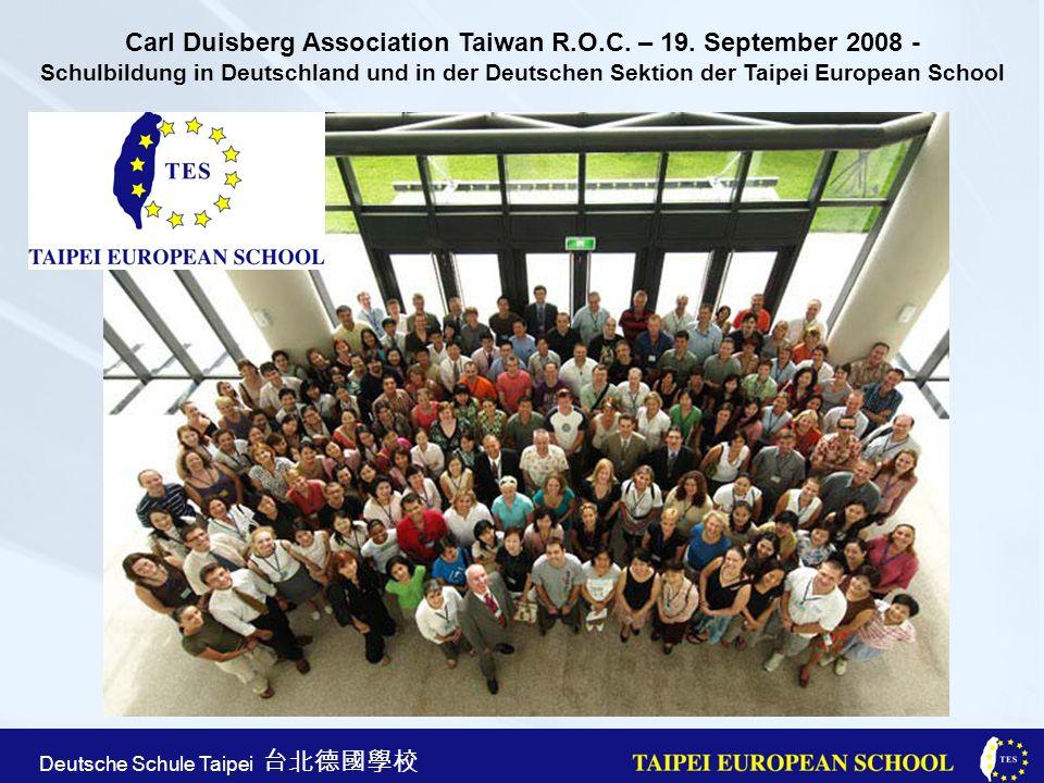 Taipei European School Apr. 21st, 2005 Deutsche Schule Taipei Carl Duisberg Association Taiwan R.O.C. – 19. September 2008 - Schulbildung in Deutschla