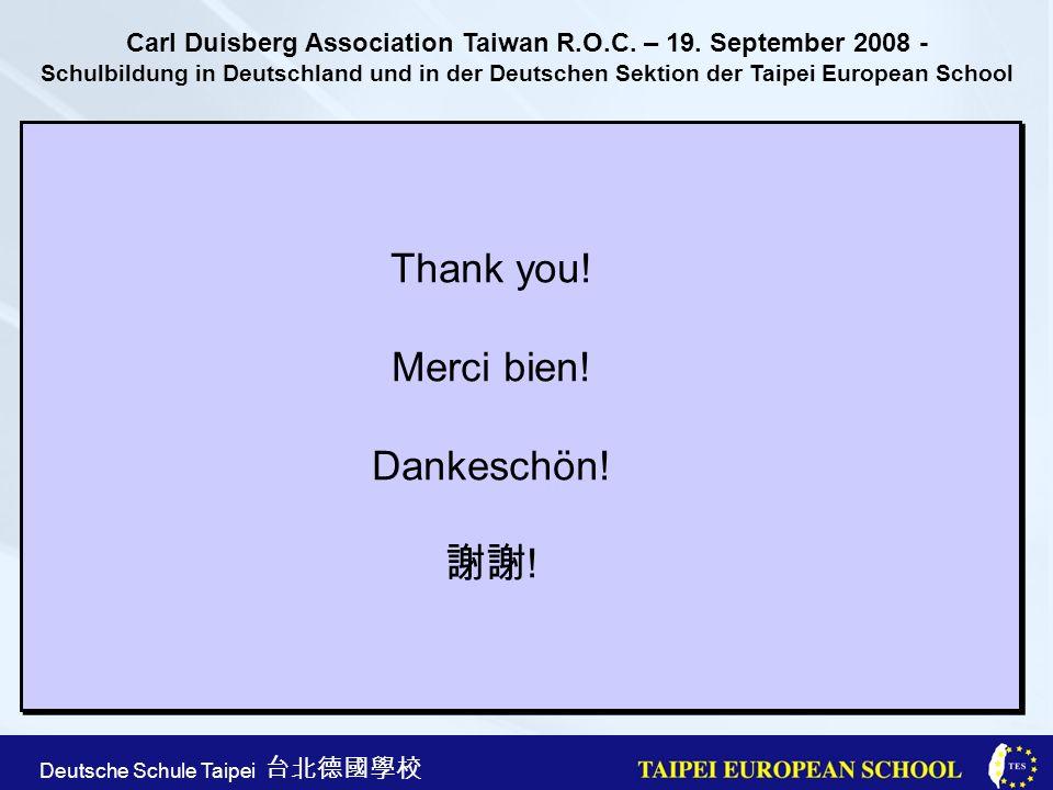Taipei European School Apr. 21st, 2005 Deutsche Schule Taipei Thank you! Merci bien! Dankeschön! ! Carl Duisberg Association Taiwan R.O.C. – 19. Septe