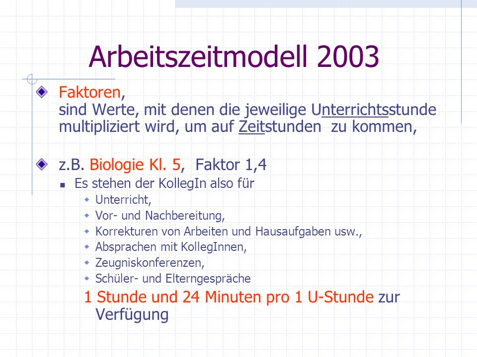 Arbeitszeitmodell 2003 Faktoren, sind Werte, mit denen die jeweilige Unterrichtsstunde multipliziert wird, um auf Zeitstunden zu kommen, z.B. Biologie