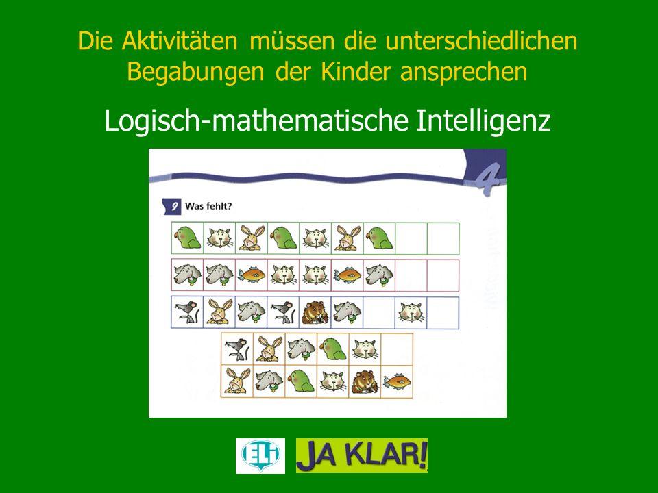 Die Aktivitäten müssen die unterschiedlichen Begabungen der Kinder ansprechen Logisch-mathematische Intelligenz