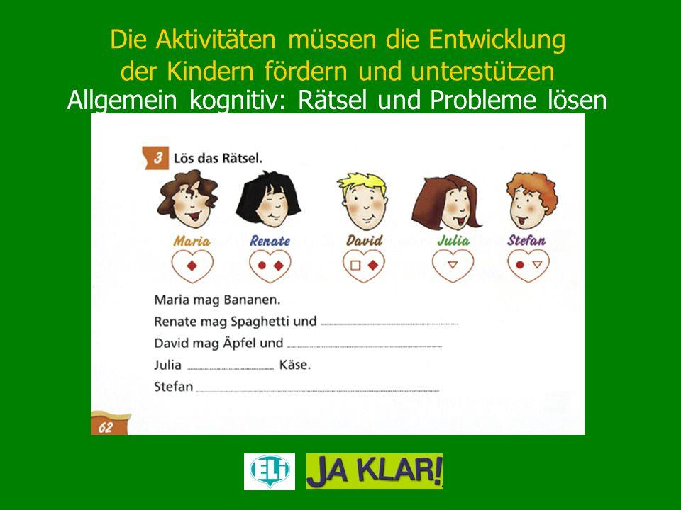 Die Aktivitäten müssen die Entwicklung der Kindern fördern und unterstützen Allgemein kognitiv: Rätsel und Probleme lösen