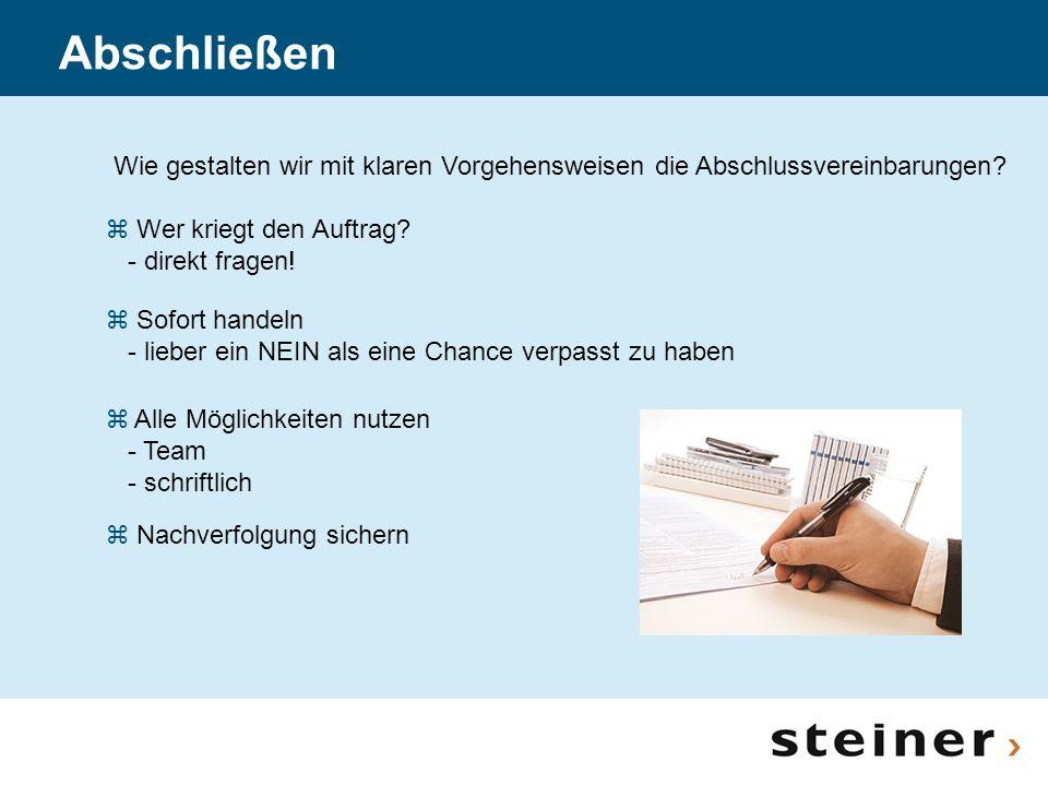 Wie gestalten wir mit klaren Vorgehensweisen die Abschlussvereinbarungen? z Wer kriegt den Auftrag? - direkt fragen! z Sofort handeln - lieber ein NEI