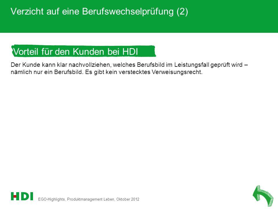 EGO-Highlights, Produktmanagement Leben, Oktober 2012 14 Vorteil für den Kunden bei HDI Verzicht auf eine Berufswechselprüfung (2) Der Kunde kann klar