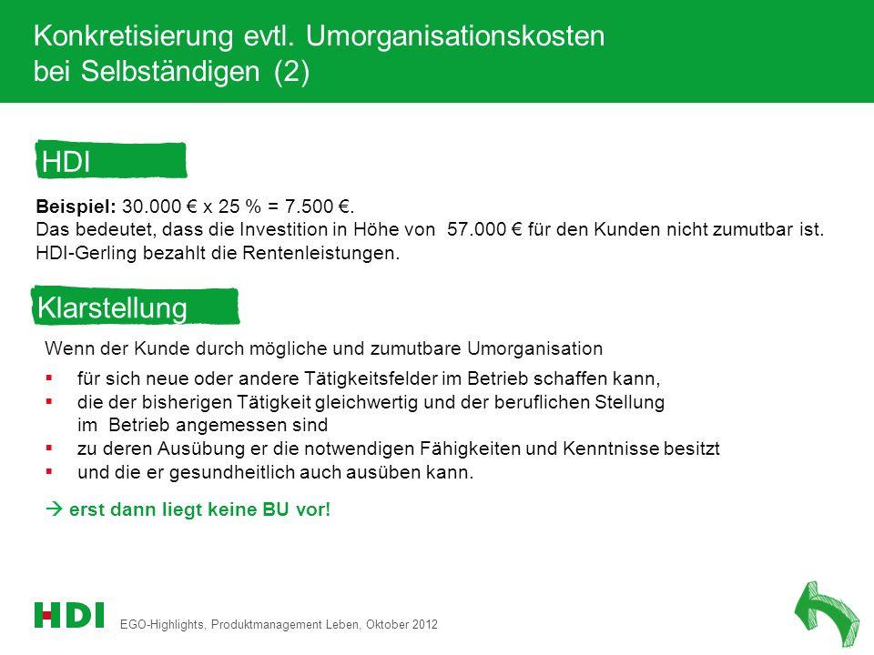 EGO-Highlights, Produktmanagement Leben, Oktober 2012 16 Konkretisierung evtl. Umorganisationskosten bei Selbständigen (2) Beispiel: 30.000 x 25 % = 7