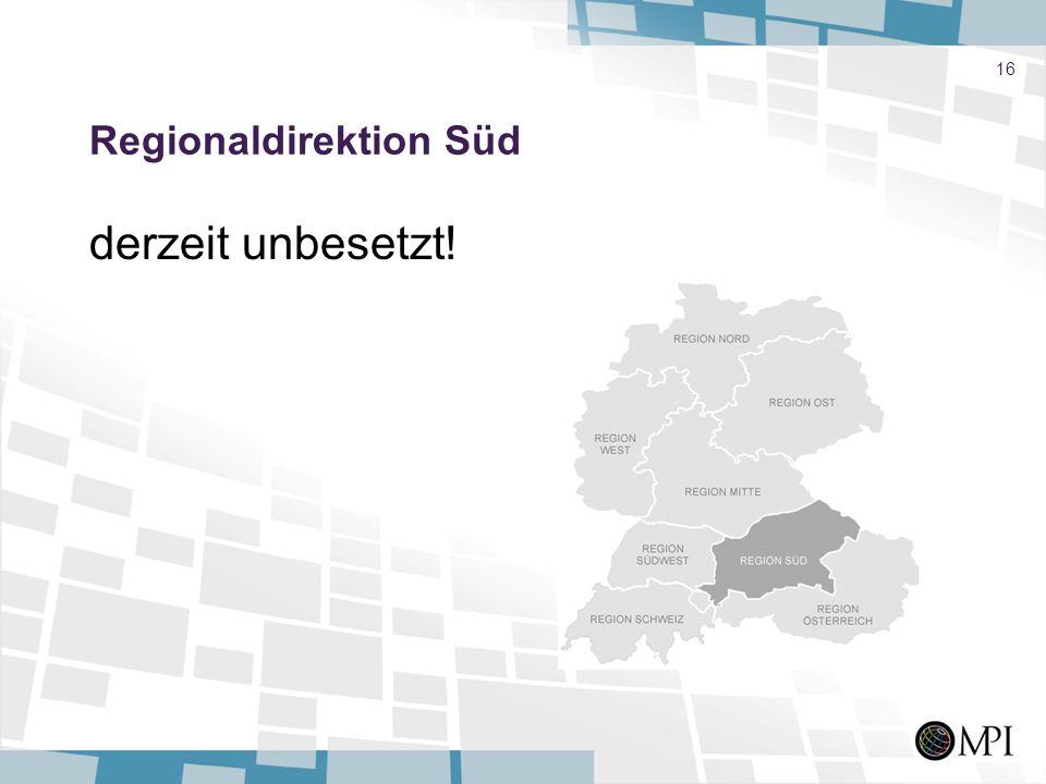 16 Regionaldirektion Süd derzeit unbesetzt!
