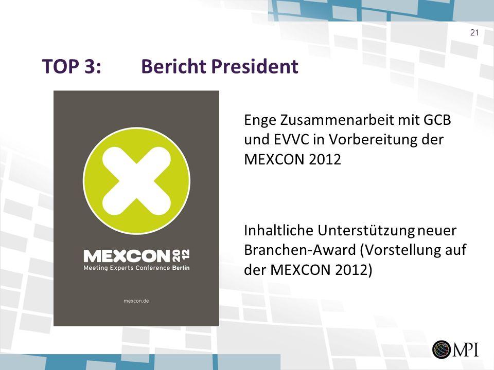TOP 3: Bericht President Enge Zusammenarbeit mit GCB und EVVC in Vorbereitung der MEXCON 2012 Inhaltliche Unterstützung neuer Branchen-Award (Vorstell
