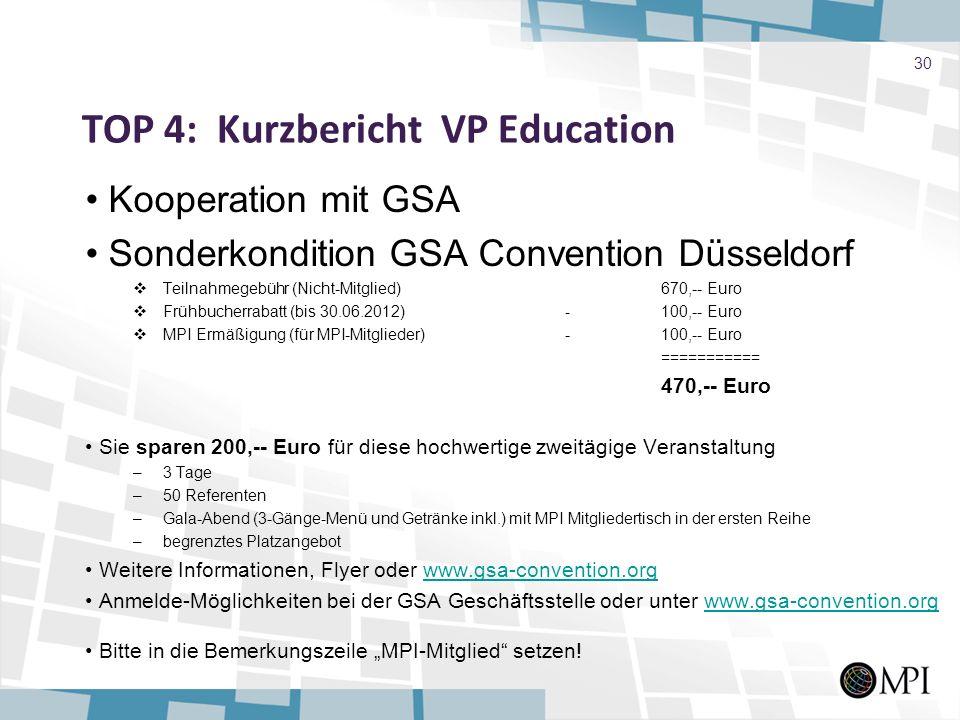 TOP 4: Kurzbericht VP Education Kooperation mit GSA Sonderkondition GSA Convention Düsseldorf Teilnahmegebühr (Nicht-Mitglied)670,-- Euro Frühbucherra